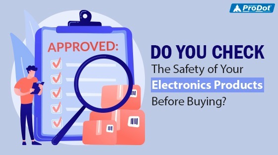 do you check the safety of your electronics products before buying